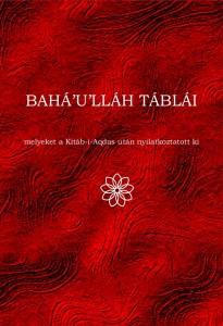 A Bahá'u'lláh Táblái című könyv borítója. A könyv Bahá'u'lláh 1873 után Akkóban és Bahjí-ban kinyilatkoztatott tábláit tartalmazza, melyek a legnemesebb gyümölcsöknek tekintendők, melyeket elméje kitermelt, és 40 éves működésének beteljesülését jelzik. A Szövetség Könyvében a vallásalapító kijelöli utódját, megóvva ezzel a bahá'í hitet a felekezetre való szakadástól.