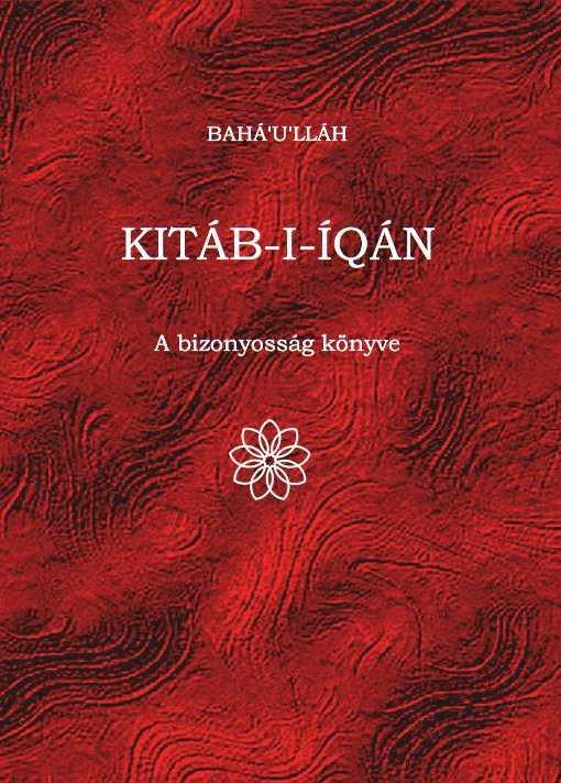Bahá'u'lláh, A bizonyosság könyve (Kitáb-i-Iqán) című könyv borítója. A könyv a vallás új értelmezését adja, miszerint a vallás az emberi tudatosság fejlődésének legfőbb előrevivő forrása. A könyvben Bahá'u'lláh leírja, hogy csak egy Isten és csak egy vallás van, azaz Isten vallása, melynek Küldöttei tanítják az egész emberiséget. Ezzel ledönti és eltávolítja az évezredes korlátokat, a háborúskodás, ellenségeskedés és versengés minden indokát.