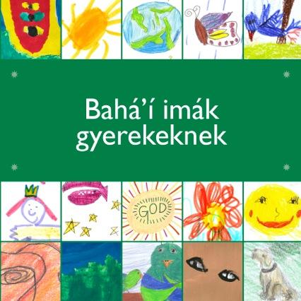 Bahá'í imák gyerekeknek című könyv borítója. A gyerekeknek készült imakönyv gazdagon illusztrált gyerekek rajzaival. Egy ima a 24 közül: Ó, Isten! Te légy e gyermekek nevelője. A Te gyümölcsösöd fácskái ők, a Te meződ virágai, a Te kerted rózsái. Hullasd rájuk esőd, és engedd, hogy szereteted fényével a Valóság Napja süssön rájuk. Üdítsd fel őket szellőddel, hogy tanulhassanak, növekedjenek és fejlődjenek, és tündöklő szépségben tűnhessenek elő. Te vagy, Ki ad. Te vagy a Könyörületes