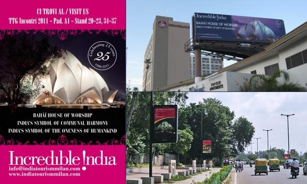 """Az indiai kormány """"Hihetetlen India"""" kampánya 14 országban mutatja be az Újdelhiben lévő bahá'í imaházat. Balra egy milánói utazási kiállítás posztere látható, felirata: A bahá'í imaház – a közösségi harmónia indiai jelképe – az emberiség egységének indiai szimbóluma. Fent: egy las vegas-i óriásplakát, lent: jelzőtáblák Újdelhi utcáin. © Bahá'í Nemzetközi Hírszolgálat news.bahai.org"""